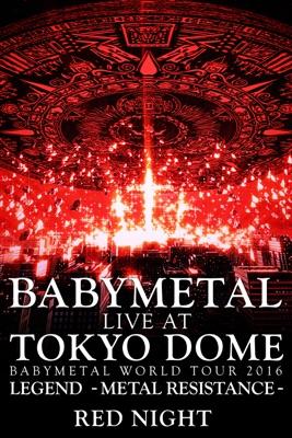 Babymetal: Live At Tokyo Dome ~ Babymetal World Tour 2016 Legend - Metal Resistance - Red Night en streaming ou téléchargement