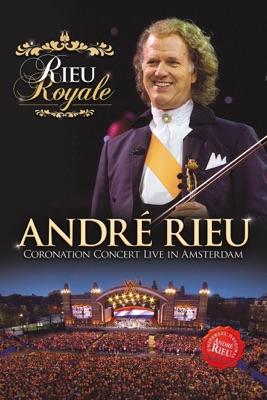 Télécharger André Rieu: Rieu Royale - Coronation Concert Live In Amsterdam ou voir en streaming