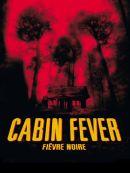 Télécharger Cabin Fever (fièvre Noire)