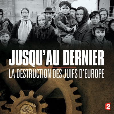 Jusqu'au dernier, la destruction des juifs d'Europe torrent magnet