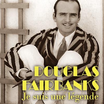 Douglas Fairbanks - Je suis une légende torrent magnet