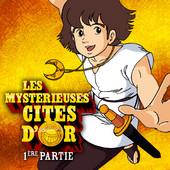 Jaquette  Les mystérieuses Cités d'Or, Partie 1