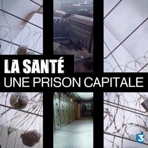 La Santé, une prison capitale torrent magnet